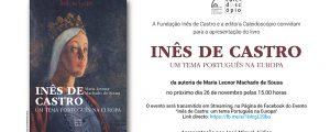 """Apresentação da obra """"Inês de Castro: um tema Português na Europa"""" em Live Streaming a 26 de Novembro às 15h00"""